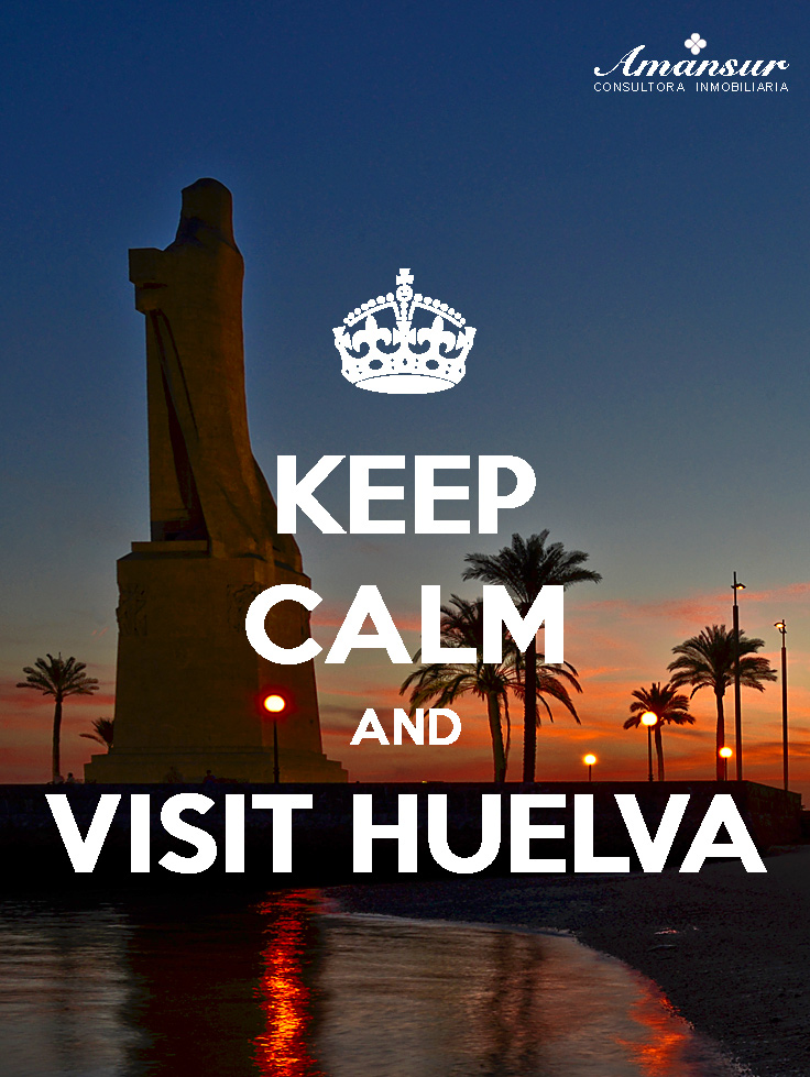 KEEP CALM AND VISIT HUELVA - MANTEN LA CALMA Y VISITA HUELVA